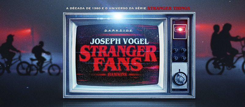 Stranger Fans, livro da DarkSide Books sobre Stranger Things